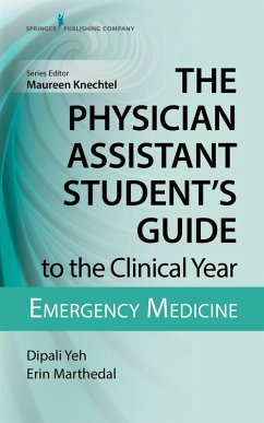 The Physician Assistant Student's Guide to the Clinical Year: Emergency Medicine (eBook, ePUB) - Yeh, Dipali; Marthedal, Erin