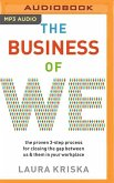 The Business of We: The Proven Three-Step Process for Closing the Gap Between Us and Them in Your Workplace