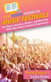 HowExpert Guide to Music Festivals: 101 Tips to Survive, Thrive, and Have the Most Epic Music Festival Experience