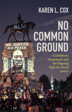 No Common Ground: Confederate Monuments and the Ongoing Fight for Racial Justice - Cox, Karen L.