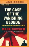 The Case of the Vanishing Blonde: And Other True Crime Stories