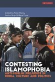 Contesting Islamophobia: Anti-Muslim Prejudice in Media, Culture and Politics