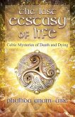 The Last Ecstasy of Life: Celtic Mysteries of Death and Dying