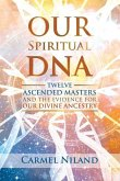 Our Spiritual DNA: Twelve Ascended Masters and the Evidence for Our Divine Ancestry