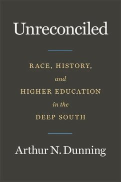 Unreconciled: Race, History, and Higher Education in the Deep South - Dunning, Arthur N.