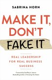 Make It, Don't Fake It: Leading with Authenticity for Real Business Success