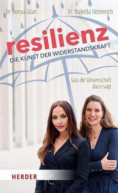 Resilienz - die Kunst der Widerstandskraft - Gilan, Donya;Helmreich, Isabella