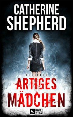 Artiges Mädchen: Thriller - Shepherd, Catherine