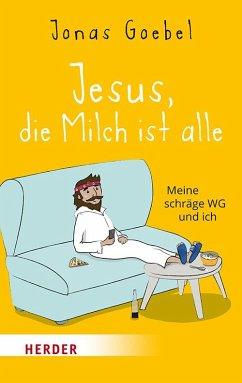 Jesus, die Milch ist alle - Goebel, Jonas