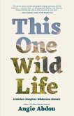 This One Wild Life: A Mother-Daughter Wilderness Memoir