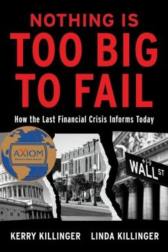 Nothing Is Too Big to Fail: How the Last Financial Crisis Informs Today - Killinger, Kerry; Killinger, Linda
