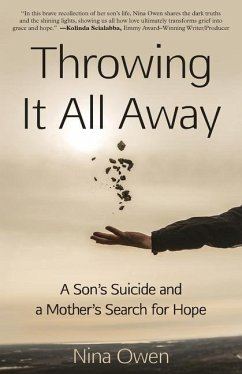 Throwing It All Away: A Son's Suicide and a Mother's Search for Hope - Owen, Nina