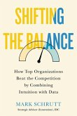 Shifting the Balance: How Top Organizations Beat the Competition by Combining Intuition with Data