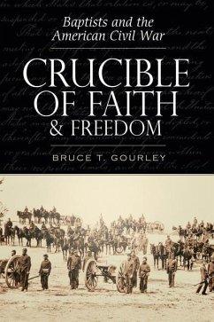 Crucible of Faith and Freedom - Gourley, Bruce T.