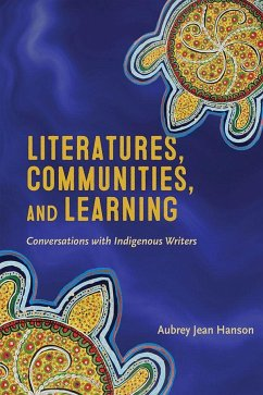 Literatures, Communities, and Learning: Conversations with Indigenous Writers - Hanson, Aubrey Jean