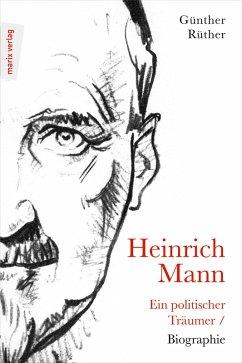 Heinrich Mann: Ein politischer Träumer (eBook, ePUB) - Rüther, Günther