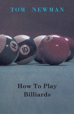 How To Play Billiards (eBook, ePUB) - Newman, Tom