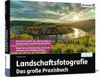 Landschaftsfotografie - Das große Praxisbuch