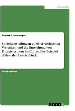 Spracheinstellungen zu österreichischen Varietäten und die Entstehung von Enregisterment im Comic. Das Beispiel dialektaler Asterix-Bände - Scharerweger, Sandro