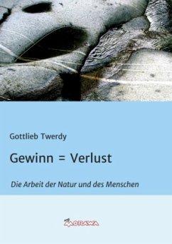 Gewinn = Verlust - Twerdy, Gottlieb