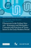 Übersetzen in der Frühen Neuzeit - Konzepte und Methoden / Concepts and Practices of Translation in the Early Modern Period