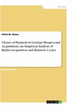 Choice of Payment in German Mergers and Acquisitions. An Empirical Analysis of Bidder-Acquisition and Business Cycles - Simon, Ulrich M.