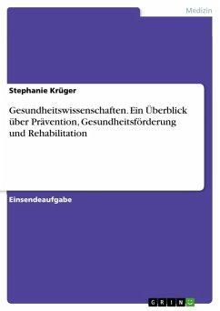 Gesundheitswissenschaften. Ein Überblick über Prävention, Gesundheitsförderung und Rehabilitation (eBook, PDF)