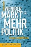 Weniger Markt, mehr Politik (Mängelexemplar)