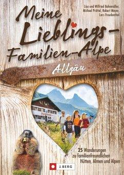 Meine Lieblings-Familien-Alpe Allgäu (Mängelexemplar) - Bahnmüller, Wilfried und Lisa; Pröttel, Michael; Mayer, Robert; Freudenthal, Lars