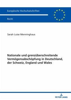 Nationale und grenzüberschreitende Vermögensabschöpfung in Deutschland, der Schweiz, England und Wales - Menninghaus, Sarah Luise