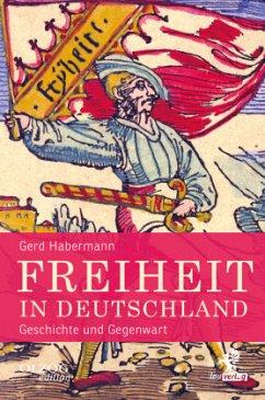 Freiheit in Deutschland - Habermann, Gerd