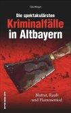Die spektakulärsten Kriminalfälle in Altbayern (Mängelexemplar)