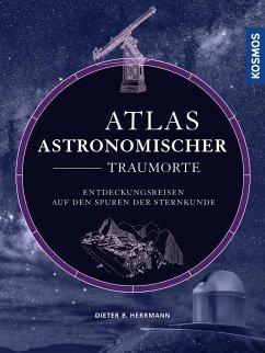 Atlas astronomischer Traumorte (Mängelexemplar) - Herrmann, Dieter B.