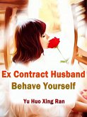 Ex Contract Husband, Behave Yourself (eBook, ePUB)