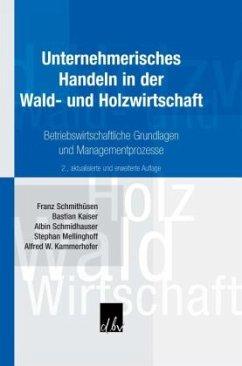 Unternehmerisches Handeln in der Wald- und Holzwirtschaft (Mängelexemplar) - Kaiser, Bastian;Schmidhauser, Albin;Kammerhofer, Alfred
