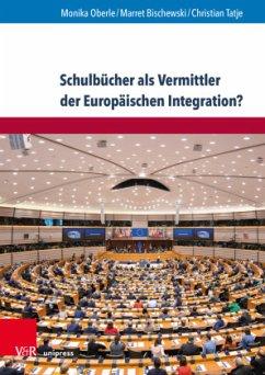 Schulbücher als Vermittler der Europäischen Integration? - Bischewski, Marret;Oberle, Monika;Tatje, Christian