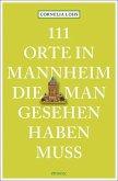 111 Orte in Mannheim, die man gesehen haben muss (Mängelexemplar)
