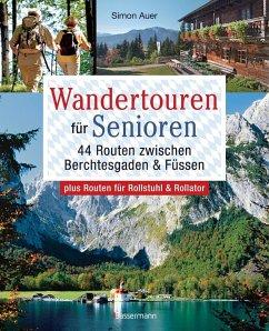 Wandertouren für Senioren. 44 Routen zwischen Berchtesgaden & Füssen plus Routen für Rollstuhl und Rollator. Auch für Kinderwagen geeignet. (Mängelexemplar) - Auer, Simon