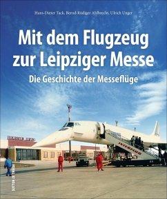Mit dem Flugzeug zur Leipziger Messe (Mängelexemplar) - Tack, Hans-Dieter; Ahlbrecht, Bernd-Rüdiger; Unger, Ulrich