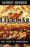 Der Mann in Kobaltblau: Der Legionär - Die Action Thriller Serie #7 (eBook, ePUB)