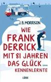 Wie Frank Derrick mit 81 Jahren das Glück kennenlernte (Mängelexemplar)