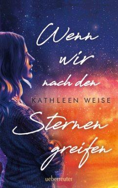 Wenn wir nach den Sternen greifen (Mängelexemplar) - Weise, Kathleen
