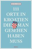 111 Orte in Kroatien, die man gesehen haben muss (Mängelexemplar)