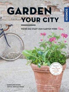 Garden your city (Mängelexemplar) - Bohne, Burkhard