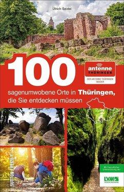 100 sagenumwobene Orte in Thüringen, die Sie entdecken müssen (Mängelexemplar) - Seidel, Ulrich; Antenne Thüringen GmbH & Co. KG, NN