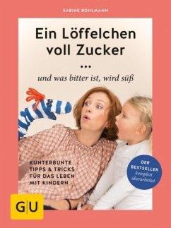 Ein Löffelchen voll Zucker ... und was bitter ist, wird süß (Mängelexemplar) - Bohlmann, Sabine