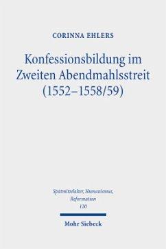 Konfessionsbildung im Zweiten Abendmahlsstreit (1552-1558/59) - Ehlers, Corinna
