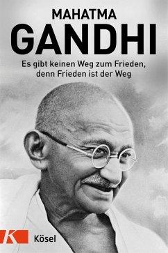 Es gibt keinen Weg zum Frieden, denn Frieden ist der Weg (Mängelexemplar) - Gandhi, Mahatma