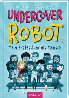 Undercover Robot - Mein erstes Jahr als Mensch - Edmonds, David;Fraser, Bertie
