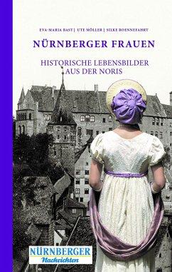 Nürnberger Frauen - Bast, Eva-Maria;Roennefahrt, Silke;Moeller, Ute